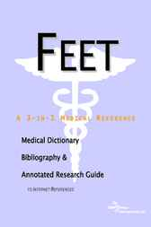 Feet - A Medical Dictionary, Bibliography, and Annotated Research Guide to Internet References