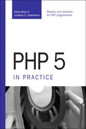 PHP 5 in Practice by Elliott III White
