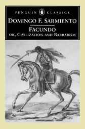 an analysis of politics in facundo or civilization and barbarism by domingo f sarmiento Civilization and barbarism ebook: domingo f sarmiento facundo: or, civilization and barbarism is the book provides critical analysis of the.