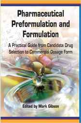 Pharmaceutical Preformulation and Formulation by Mark Gibson