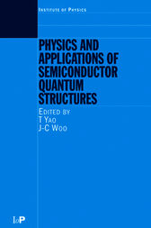 Physics and Applications of Semiconductor Quantum Structures by T. Yao