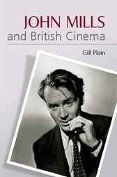 John Mills and British Cinema by Gill Plain