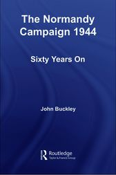 The Normandy Campaign 1944 by John Buckley