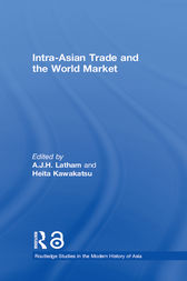 Intra-Asian Trade and the World Market by A.J.H. Latham