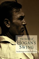 The Secret of Hogan's Swing by Tom Bertrand