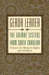 The Grimke Sisters from South Carolina by Gerda Lerner