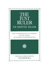The Just Ruler in Shi'ite Islam by Abdulaziz Abdulhussein Sachedina