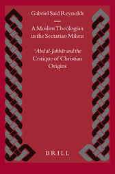 A Muslim Theologian in the Sectarian Milieu by Gabriel Said Reynolds