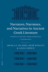 Narrators, Narratees, and Narratives in Ancient Greek Literature by Irene J.F. de Jong