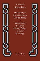 Oral Poetry and Narratives from Central Arabia , Volume 5 Voices from the Desert