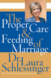 The Proper Care and Feeding of Marriage by Dr. Laura Schlessinger