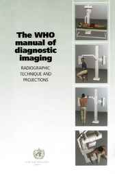 WHO Manual of Diagnostic Imaging - Radiographic Technique and Projections by Holger Pettersson