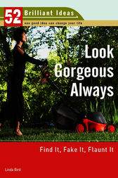 Look Gorgeous Always (52 Brilliant Ideas) by Linda Bird