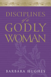 Disciplines of a Godly Woman by Barbara Hughes