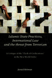 Islamic State Practices, International Law and the Threat from Terrorism by Javaid Rehman