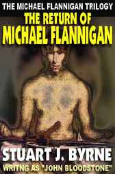 [flannigan Trilogy #3] The Return Of Michael Flannigan by Stuart J. Byrne