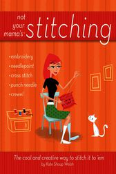 Not Your Mama's Stitching by Kate Shoup