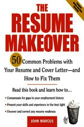 The Resume Makeover: 50 Common Problems With Resumes and Cover Letters - and How to Fix Them by John Marcus