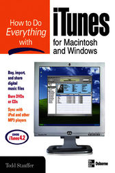 How to Do Everything with iTunes for Macintosh and Windows by Todd Stauffer
