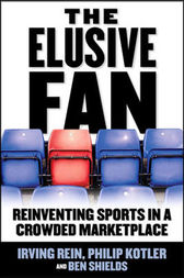 The Elusive Fan: Reinventing Sports in a Crowded Marketplace by Irving Rein