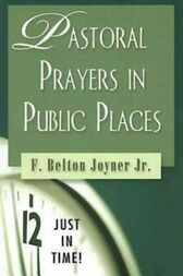 Just in Time! Pastoral Prayers in Public Places by F. Belton Jr. Joiner