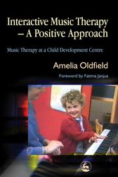 Interactive Music Therapy - A Positive Approach by Amelia Oldfield