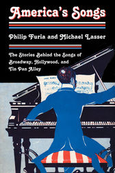 America's Songs: The Stories Behind the Songs of Broadway Hollywood and Tin Pan Alley by Philip Furia