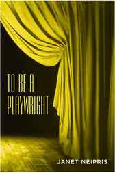 To Be a Playwright by Janet Neipris