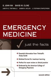 Emergency Medicine: Just the Facts, Second Edition by O. John Ma
