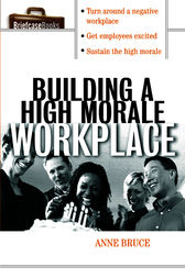 Building A HIgh Morale Workplace by Anne Bruce