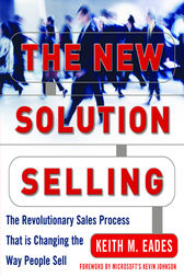 The New Solution Selling by Keith M. Eades