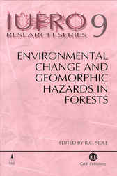 Environmental Change and Geomorphic Hazards in Forests. IUFRO Research Series, No. 9. by R.C. Sidle
