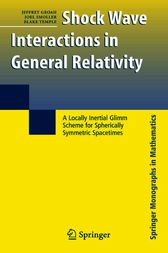Shock Wave Interactions in General Relativity by Jeffrey Groah