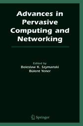 Advances in Pervasive Computing and Networking by Boleslaw K. Szymanski