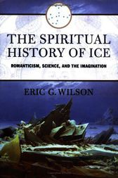 The Spiritual History of Ice by Eric G. Wilson