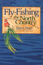 Fly-Fishing the North Country by Shawn Perich