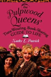 The Pulpwood Queen's Tiara-Wearing, Book-Sharing Guide to Life by Kathy Patrick