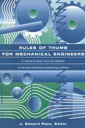 Rules of Thumb for Mechanical Engineers by J. Edward Pope
