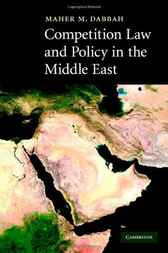 Competition Law and Policy in the Middle East by Maher M. Dabbah