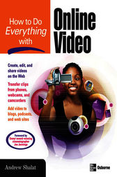 How to Do Everything with Online Video by Andrew Shalat