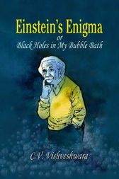 Einstein's Enigma or Black Holes in My Bubble Bath by C.V. Vishveshwara