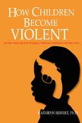 How Children Become Violent - (Consumer Trade Edition) by Kathy Seifert