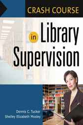 Crash Course in Library Supervision by Dennis C. Tucker