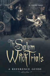 The Salem Witch Trials: A Reference Guide by K. David Goss