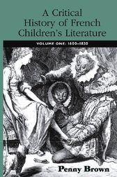 A Critical History of French Children's Literature by Penelope E. Brown