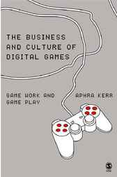 The Business and Culture of Digital Games by Aphra Kerr