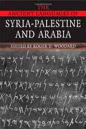 The Ancient Languages of Syria-Palestine and Arabia by Roger D. Woodard