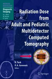 Radiation Dose from Adult and Pediatric Multidetector Computed Tomography by A.L. Baert