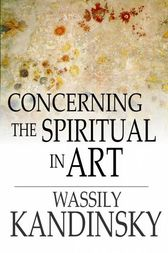 Concerning the Spiritual in Art by Wassily Kandinsky