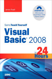 Sams Teach Yourself Visual Basic 2008 in 24 Hours by James Foxall